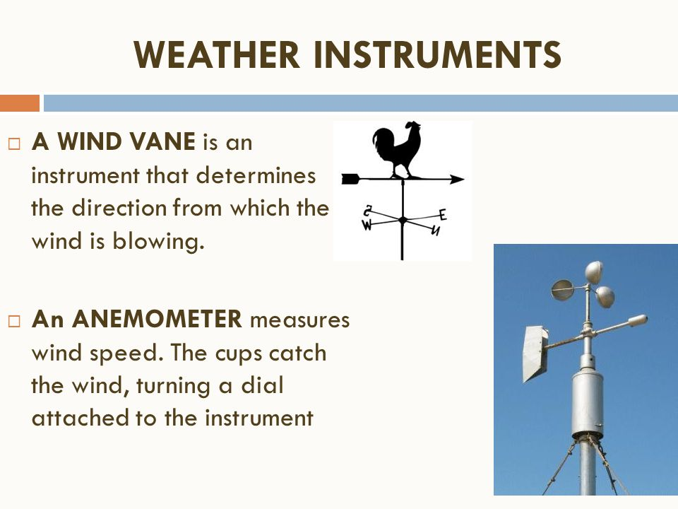 WEATHER INSTRUMENTS A WIND VANE is an instrument that determines the direction from which the wind is blowing.
