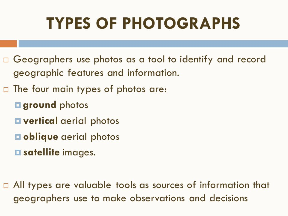 TYPES OF PHOTOGRAPHS Geographers use photos as a tool to identify and record geographic features and information.