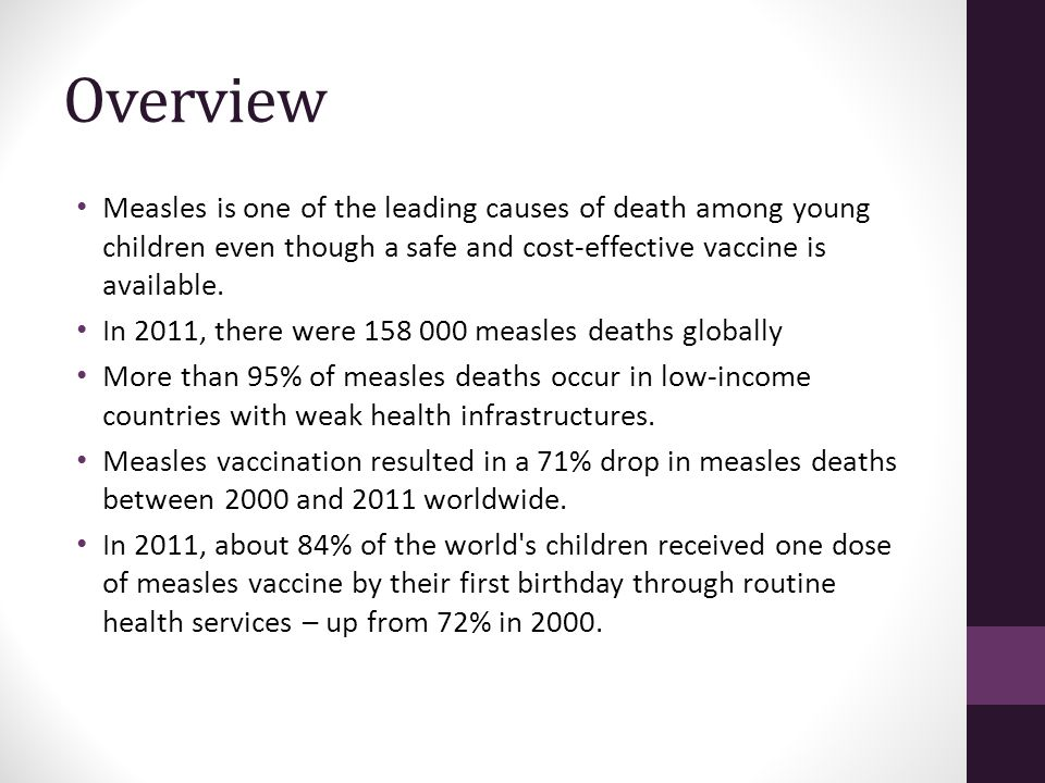 Overview Measles is one of the leading causes of death among young children even though a safe and cost-effective vaccine is available.