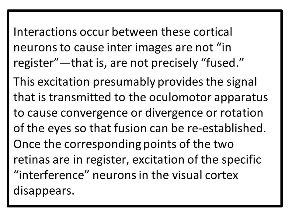 Interactions occur between these cortical neurons to cause inter images are not in register —that is, are not precisely fused.