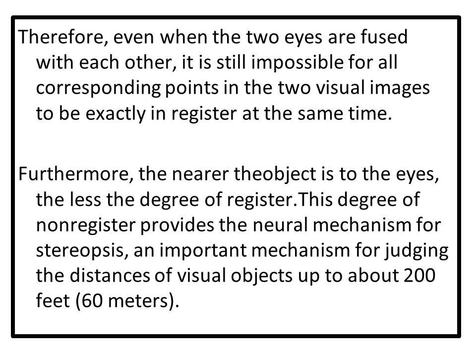 Therefore, even when the two eyes are fused with each other, it is still impossible for all corresponding points in the two visual images to be exactly in register at the same time.