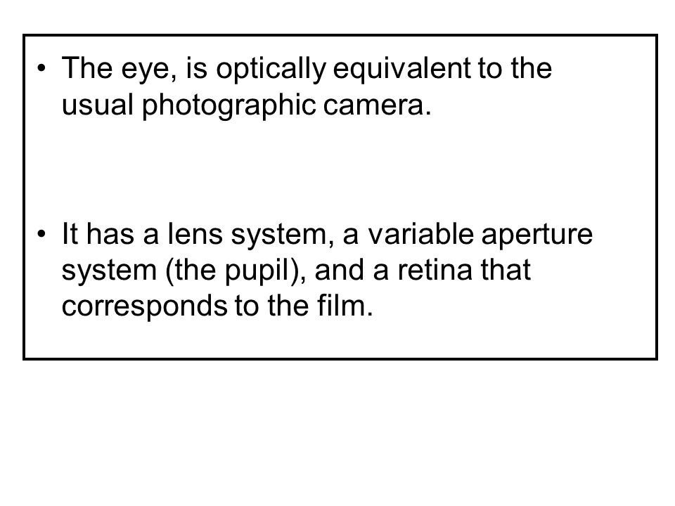 The eye, is optically equivalent to the usual photographic camera.