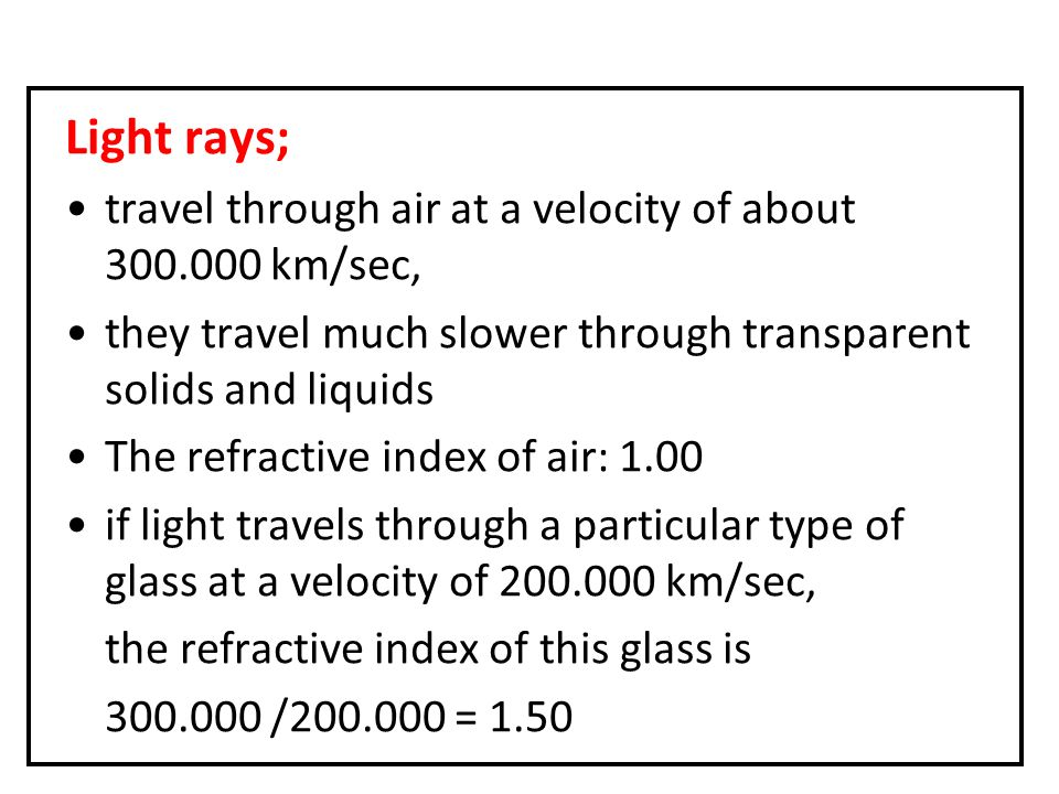 Light rays; travel through air at a velocity of about 300.000 km/sec,