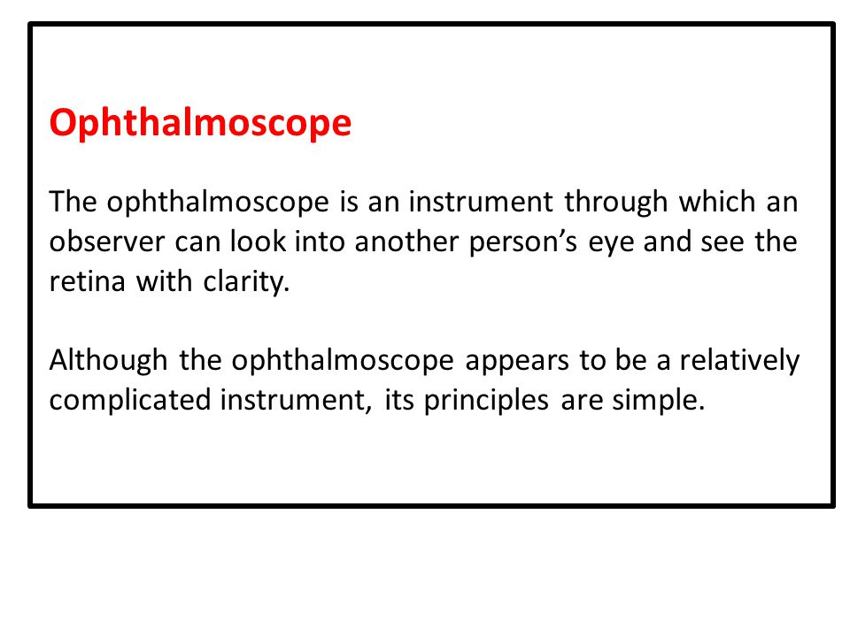 Ophthalmoscope The ophthalmoscope is an instrument through which an