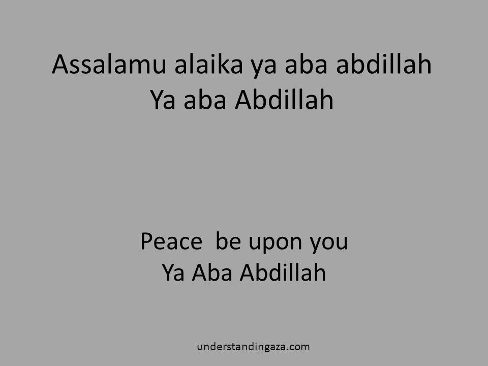 Assalamu alaika ya aba abdillah Ya aba Abdillah