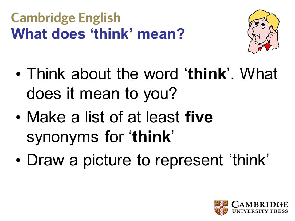 Think about the word 'think'. What does it mean to you