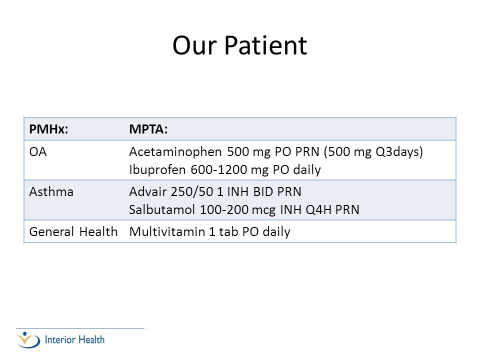 Our Patient PMHx: MPTA: OA Acetaminophen 500 mg PO PRN (500 mg Q3days)