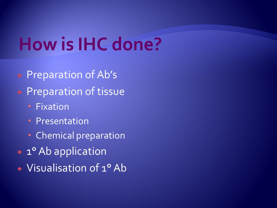 How is IHC done Preparation of Ab's Preparation of tissue