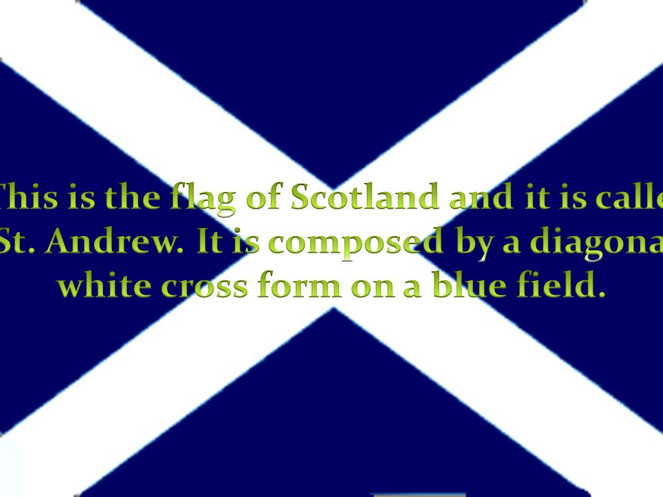 This is the flag of Scotland and it is called St. Andrew