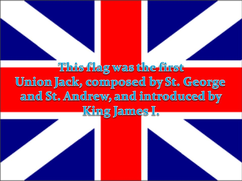 This flag was the first Union Jack, composed by St. George and St