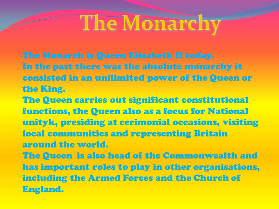 The Monarchy The Monarch is Queen Elizabeth II today.