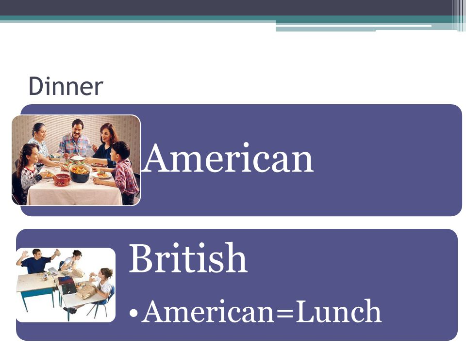 Dinner American British American=Lunch
