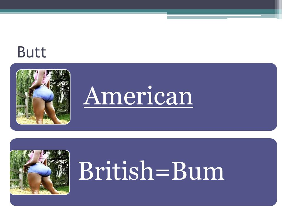 Butt American British=Bum