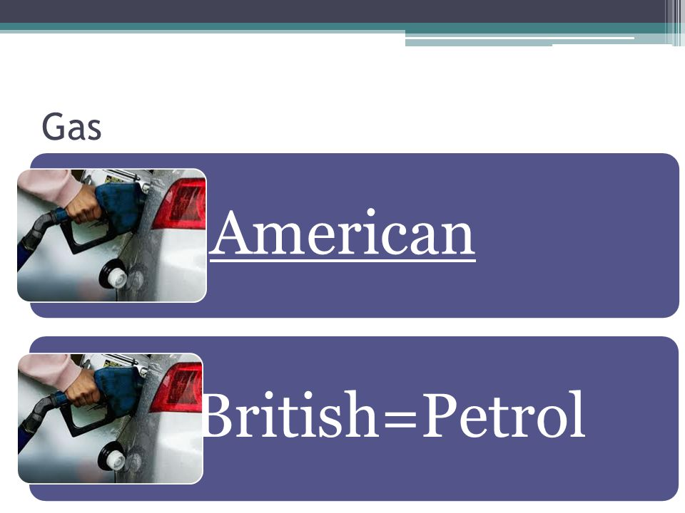 Gas American British=Petrol