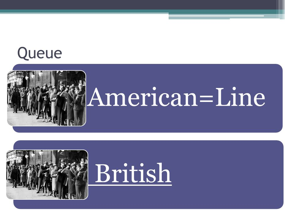 Queue American=Line British