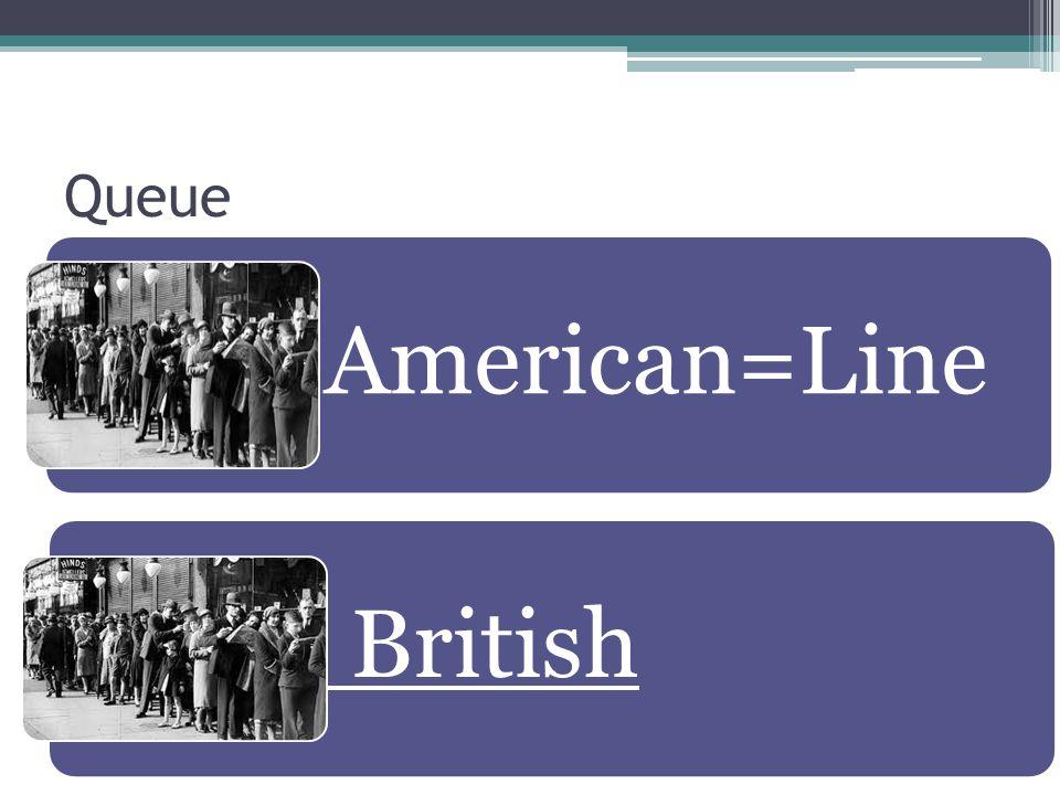 Queue American=Line British