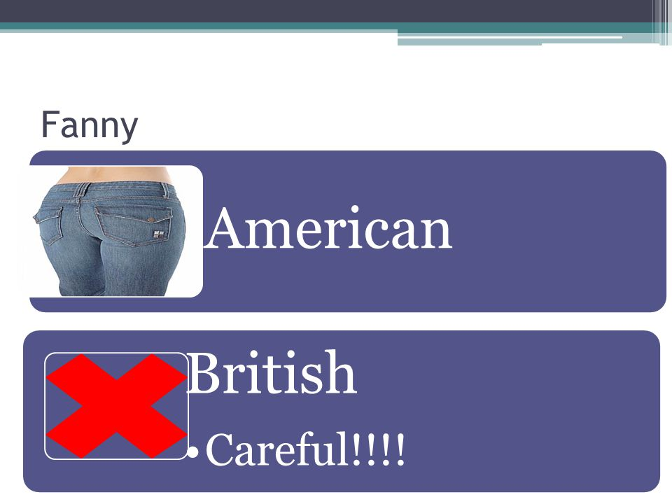 Fanny American British Careful!!!!