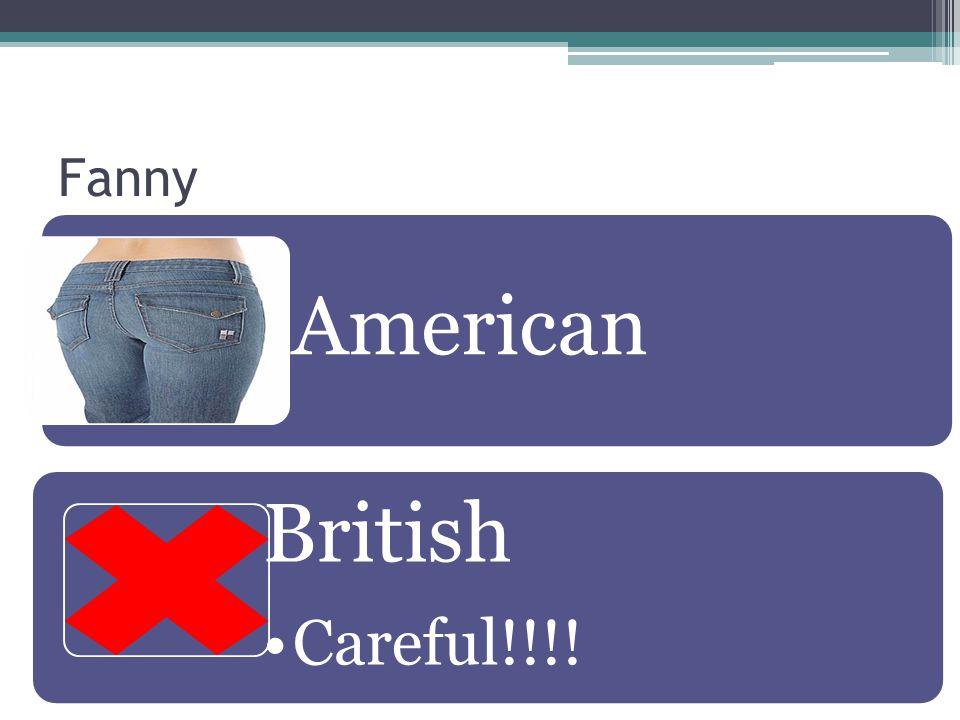 Fanny American British Careful!!!!