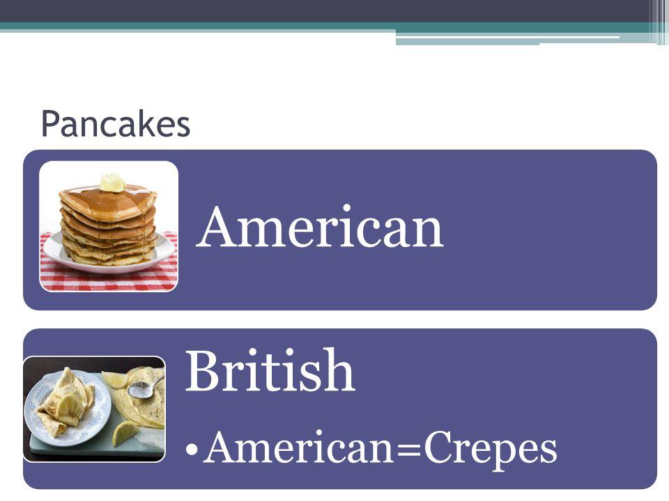 Pancakes American British American=Crepes