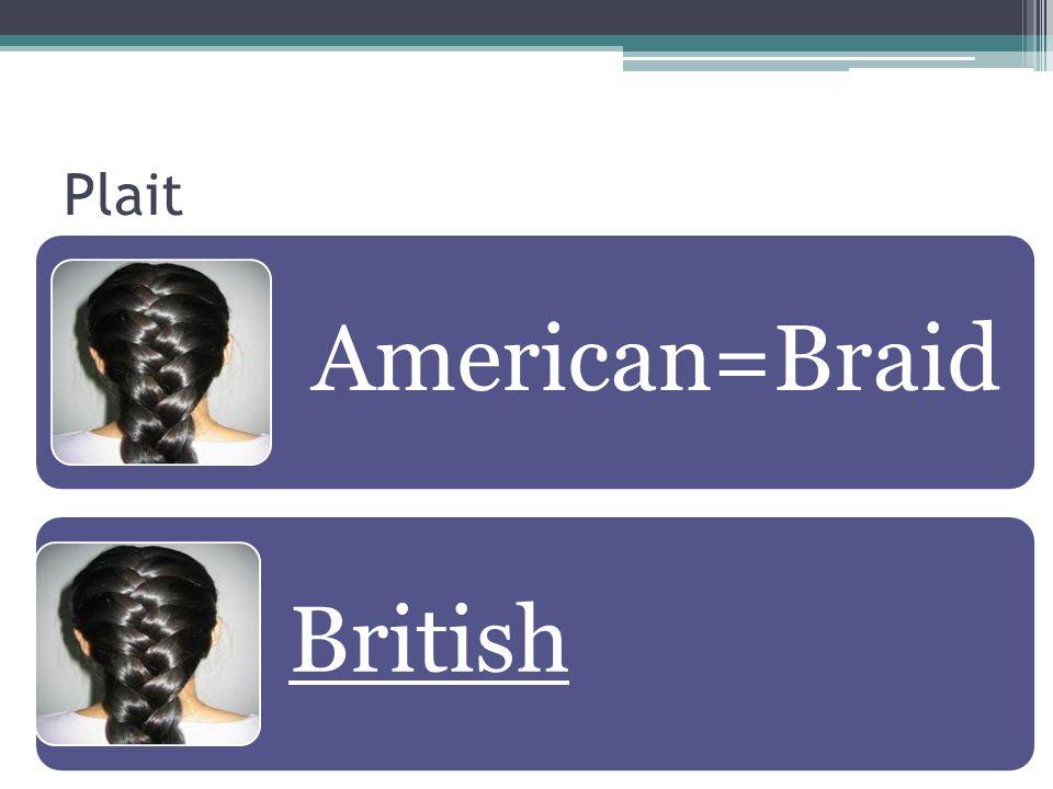 Plait American=Braid British
