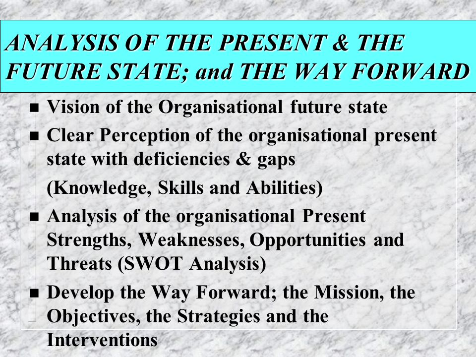 ANALYSIS OF THE PRESENT & THE FUTURE STATE; and THE WAY FORWARD