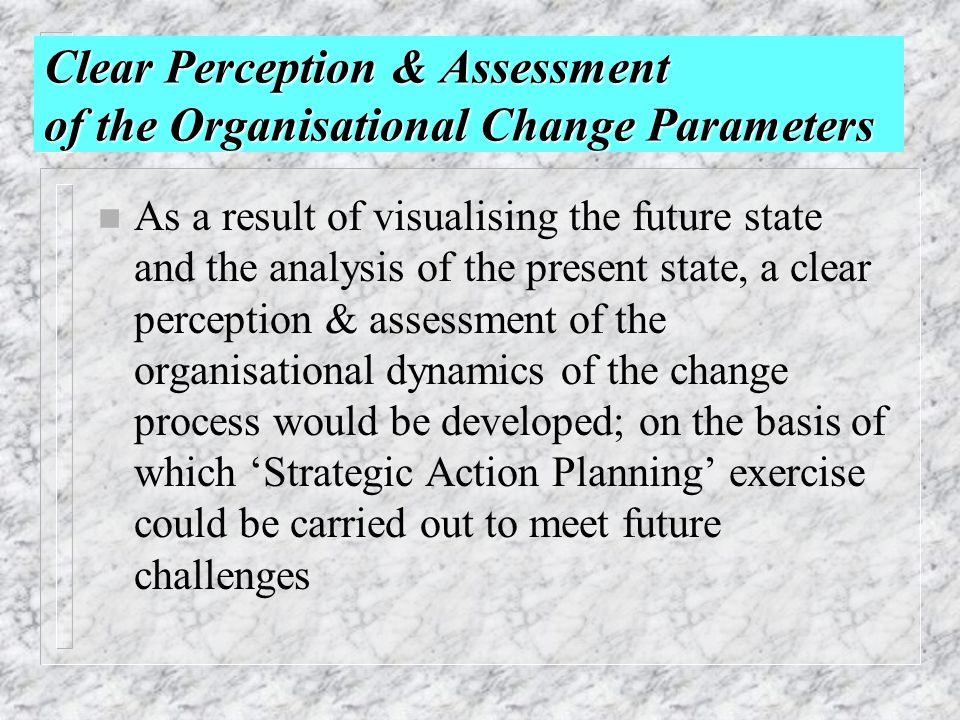 Clear Perception & Assessment of the Organisational Change Parameters