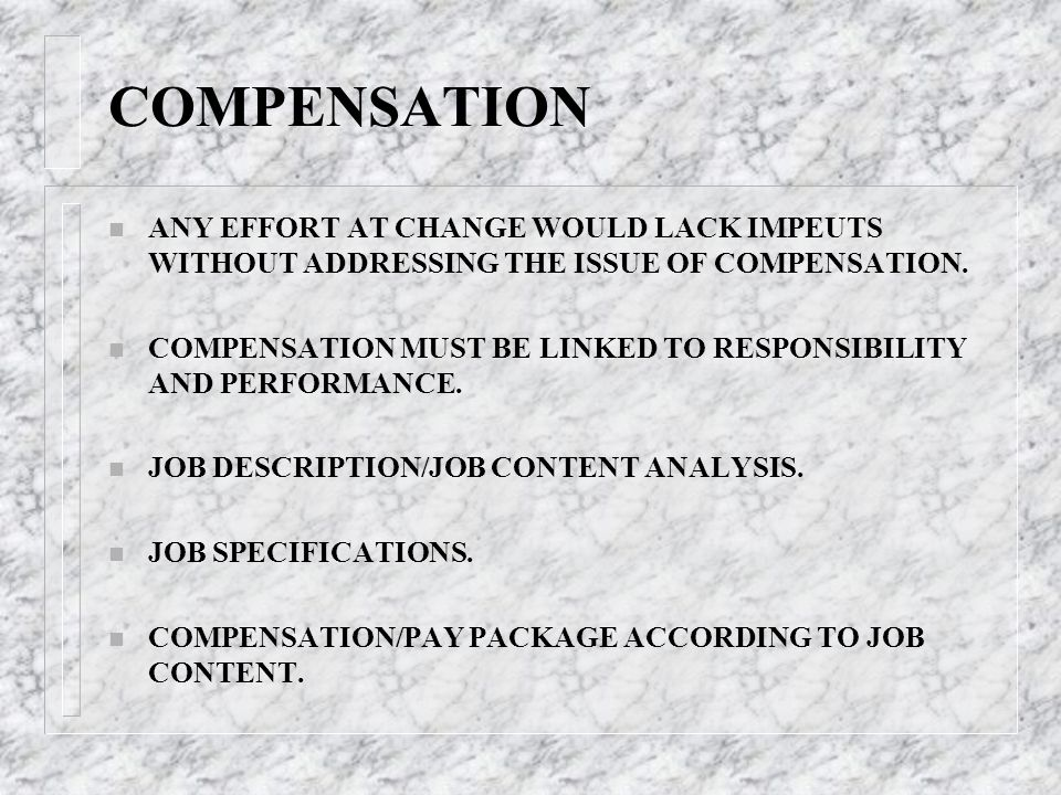 COMPENSATION ANY EFFORT AT CHANGE WOULD LACK IMPEUTS WITHOUT ADDRESSING THE ISSUE OF COMPENSATION.