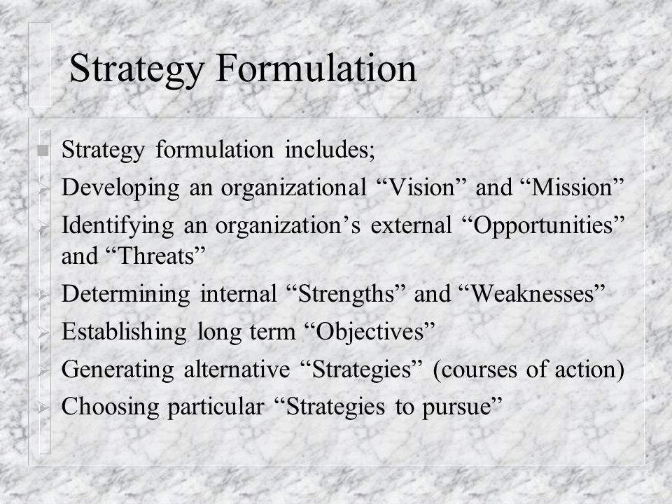 Strategy Formulation Strategy formulation includes;