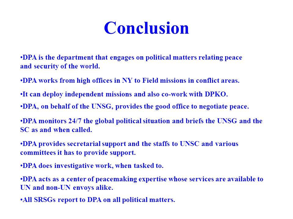 Conclusion DPA is the department that engages on political matters relating peace and security of the world.