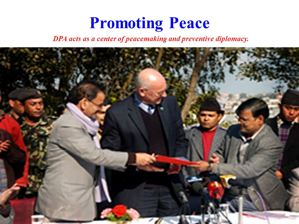 Promoting Peace DPA acts as a center of peacemaking and preventive diplomacy.