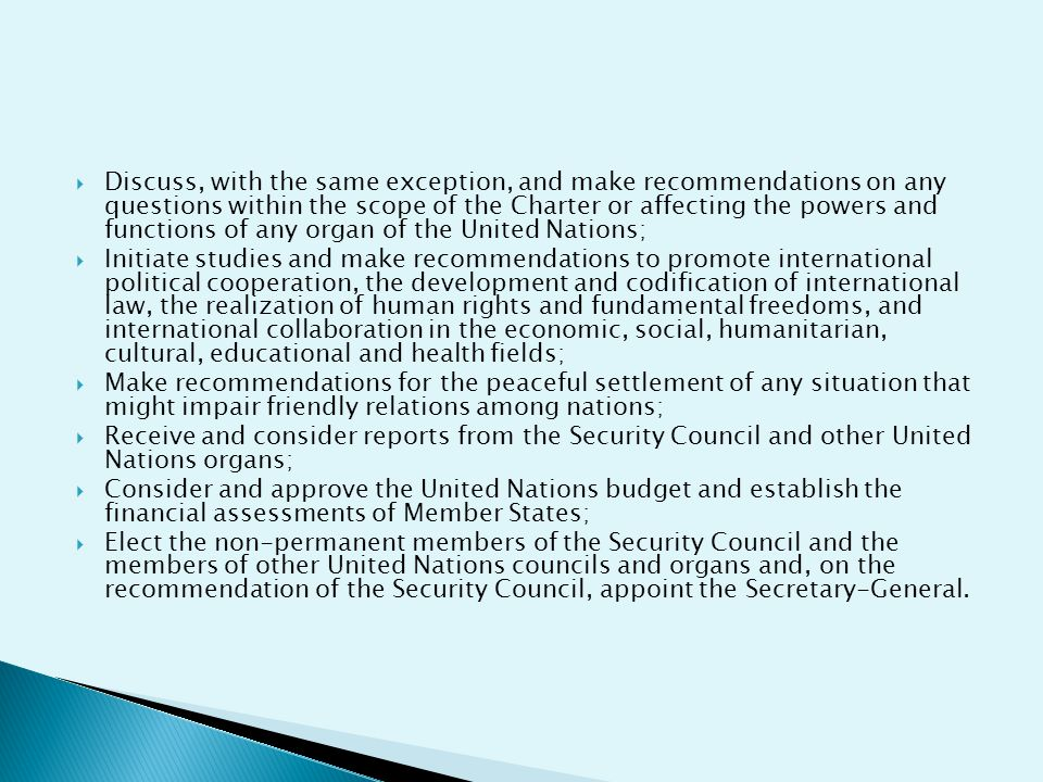 Discuss, with the same exception, and make recommendations on any questions within the scope of the Charter or affecting the powers and functions of any organ of the United Nations;
