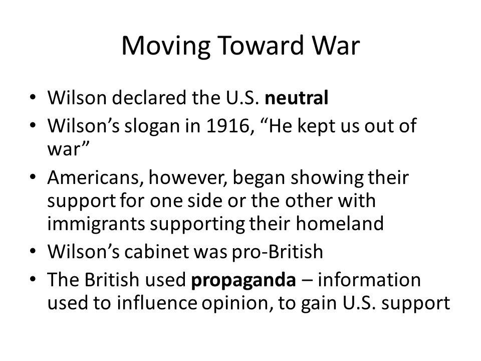 Moving Toward War Wilson declared the U.S. neutral