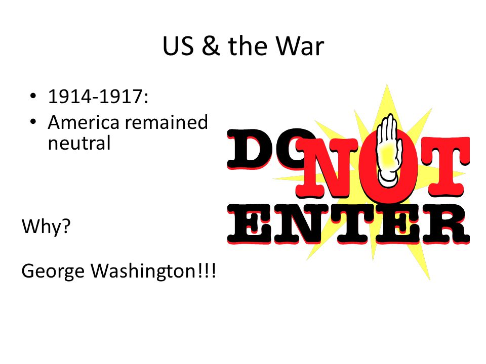 US & the War 1914-1917: America remained neutral Why