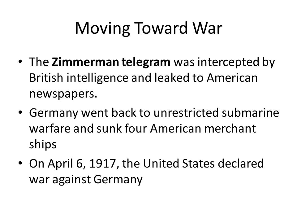 Moving Toward War The Zimmerman telegram was intercepted by British intelligence and leaked to American newspapers.