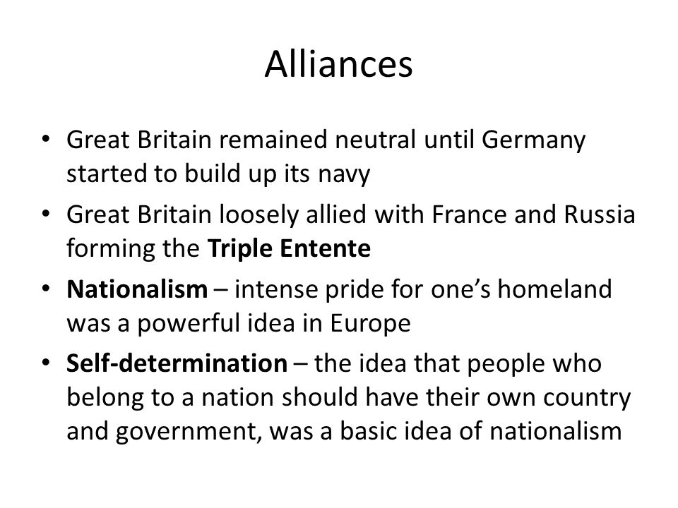 Alliances Great Britain remained neutral until Germany started to build up its navy.