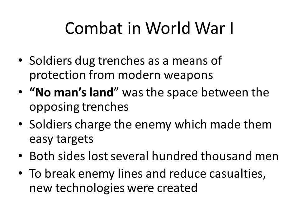Combat in World War I Soldiers dug trenches as a means of protection from modern weapons.