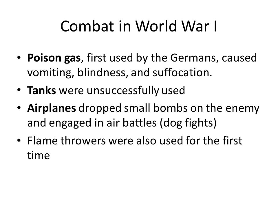 Combat in World War I Poison gas, first used by the Germans, caused vomiting, blindness, and suffocation.