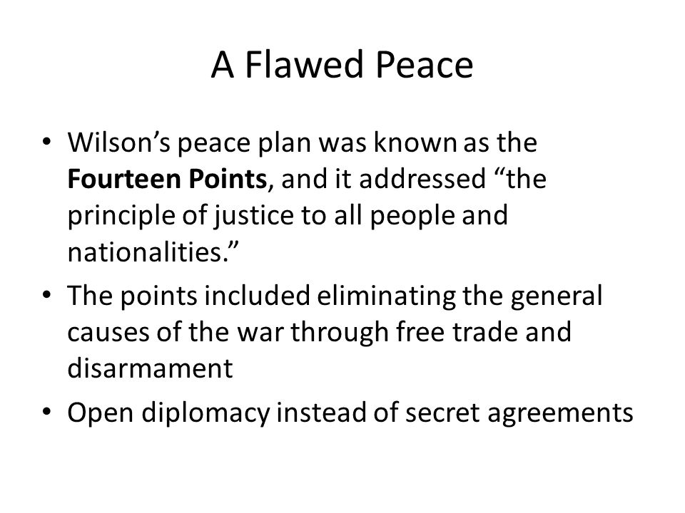A Flawed Peace Wilson's peace plan was known as the Fourteen Points, and it addressed the principle of justice to all people and nationalities.