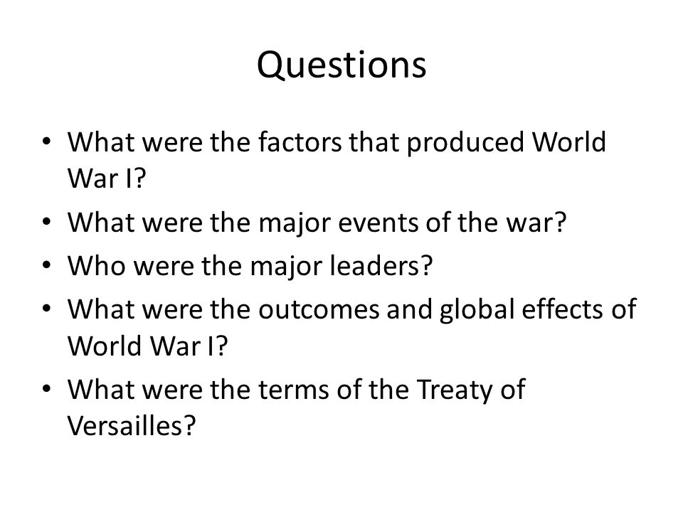 Questions What were the factors that produced World War I