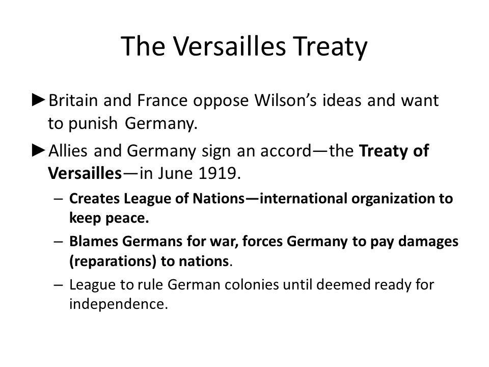 The Versailles Treaty Britain and France oppose Wilson's ideas and want to punish Germany.