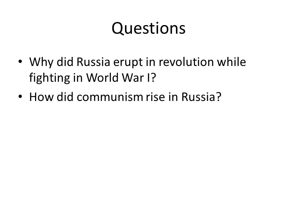 Questions Why did Russia erupt in revolution while fighting in World War I.