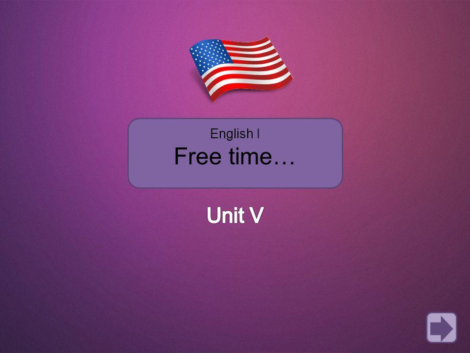 English I Free time… Unit V