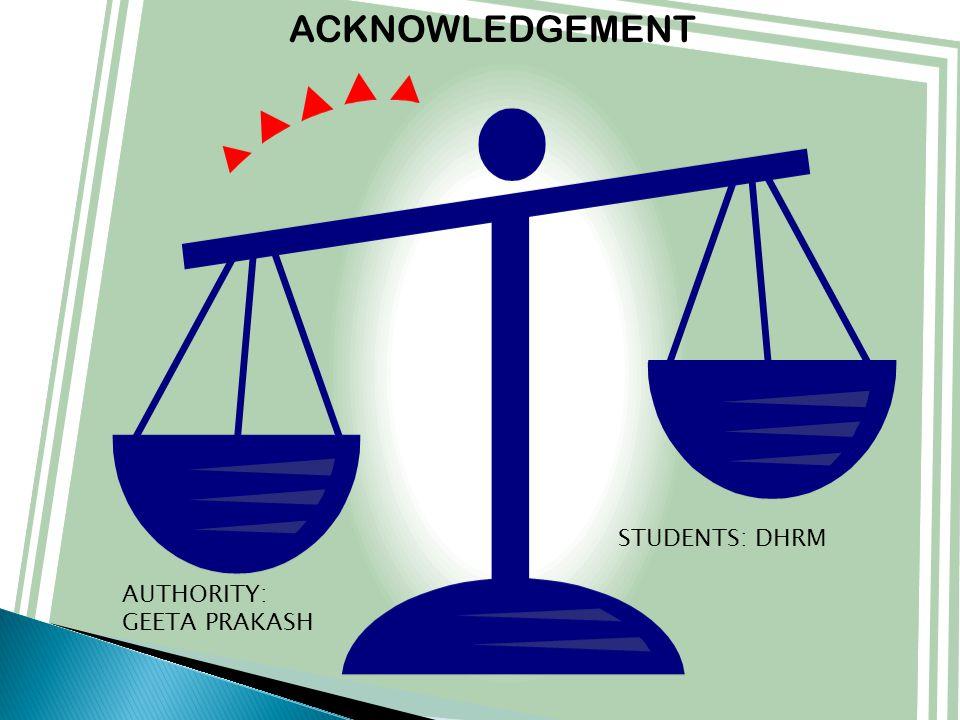 ACKNOWLEDGEMENT STUDENTS: DHRM AUTHORITY: GEETA PRAKASH