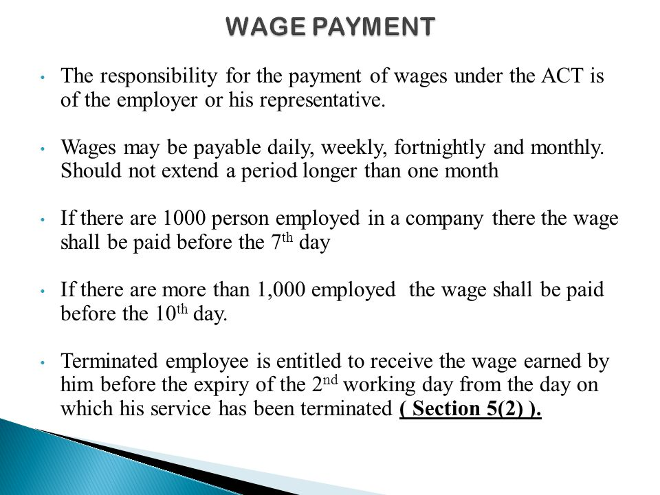 WAGE PAYMENT The responsibility for the payment of wages under the ACT is of the employer or his representative.