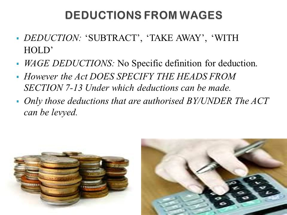 DEDUCTIONS FROM WAGES DEDUCTION: 'SUBTRACT', 'TAKE AWAY', 'WITH HOLD'