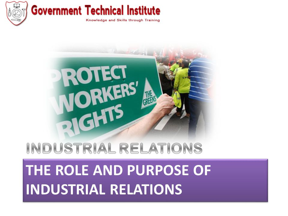 The role and purpose of industrial Relations