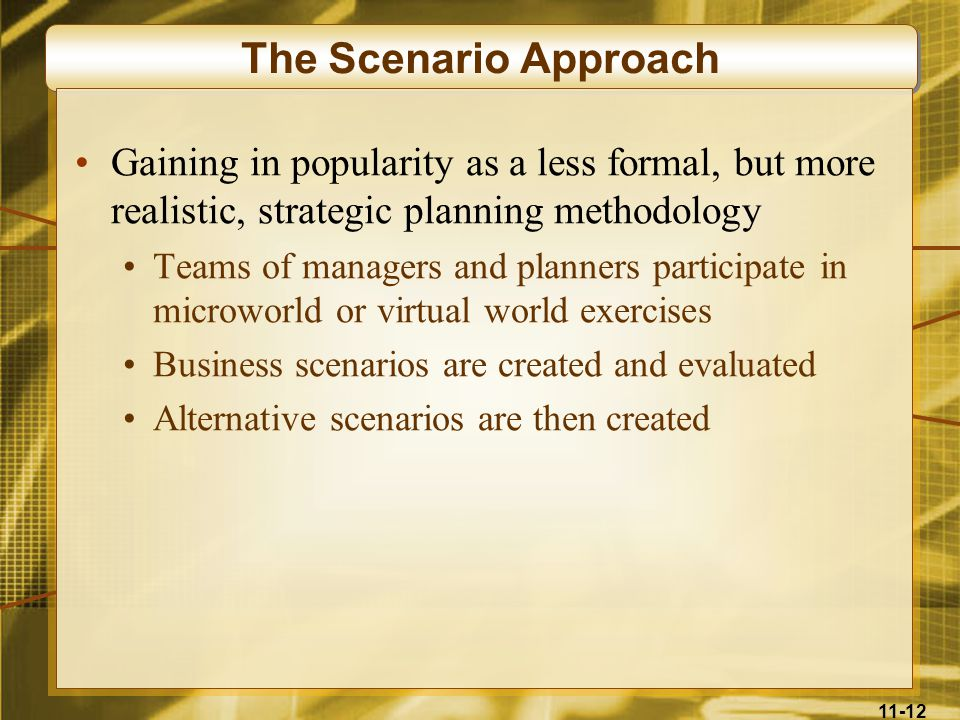 The Scenario Approach Gaining in popularity as a less formal, but more realistic, strategic planning methodology.