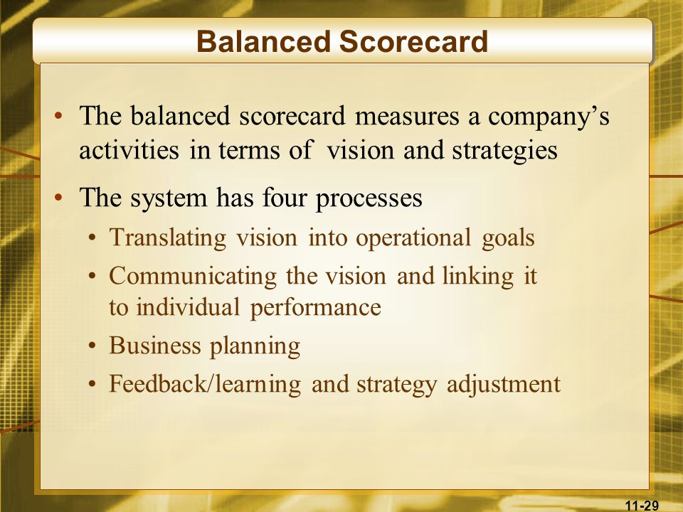 Balanced Scorecard The balanced scorecard measures a company's activities in terms of vision and strategies.