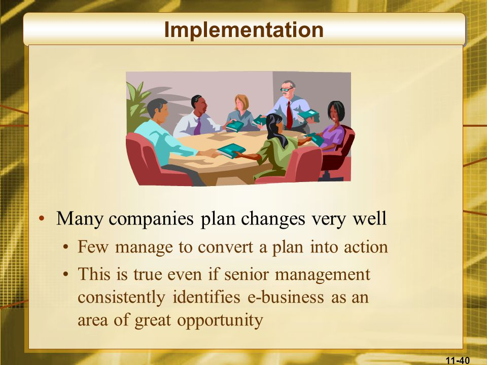 Implementation Many companies plan changes very well