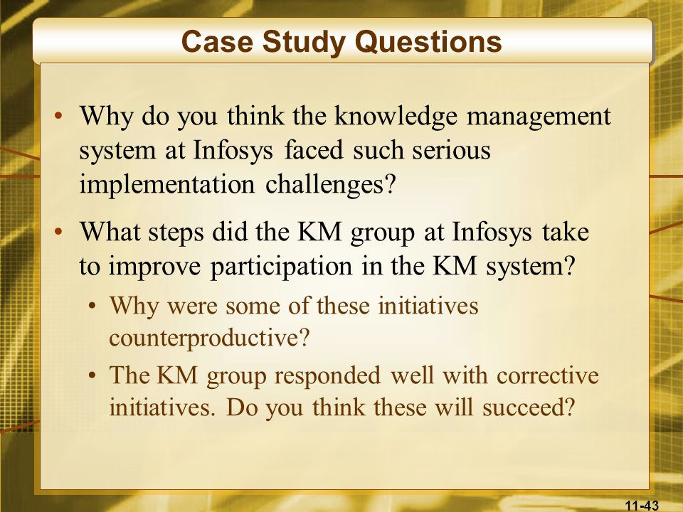 Case Study Questions Why do you think the knowledge management system at Infosys faced such serious implementation challenges